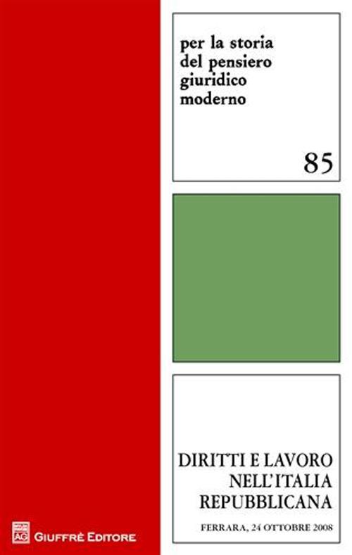 Diritti e lavoro nell'Italia repubblicana. Materiali dell'incontro di studio. Atti (Ferrara, 24 ottobre 2008)