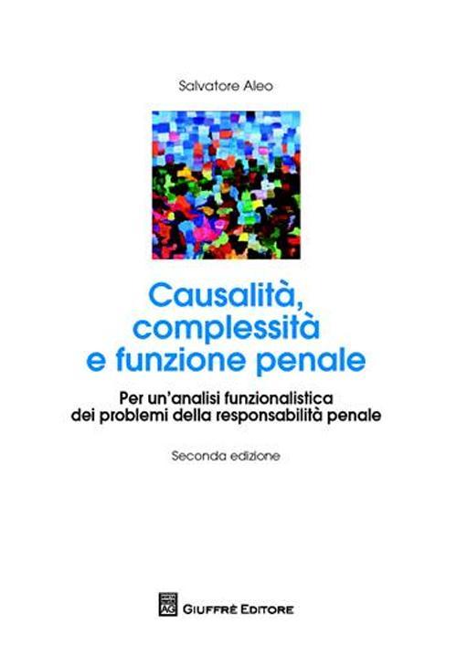 Causalità complessità e funzione penale. Per un'analisi funzionalistica dei problemi della responsabilità penale