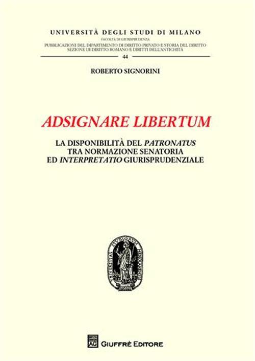 Adsignare libertum. La disponibilità del patronatus tra normazione senatoria ed interpretatio giurisprudenziale