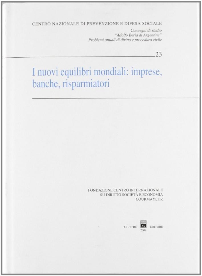 I nuovi equilibri mondiali. Imprese, banche, risparmiatori. Atti del Convegno (Courmayeur, 26-27 settembre 2008)