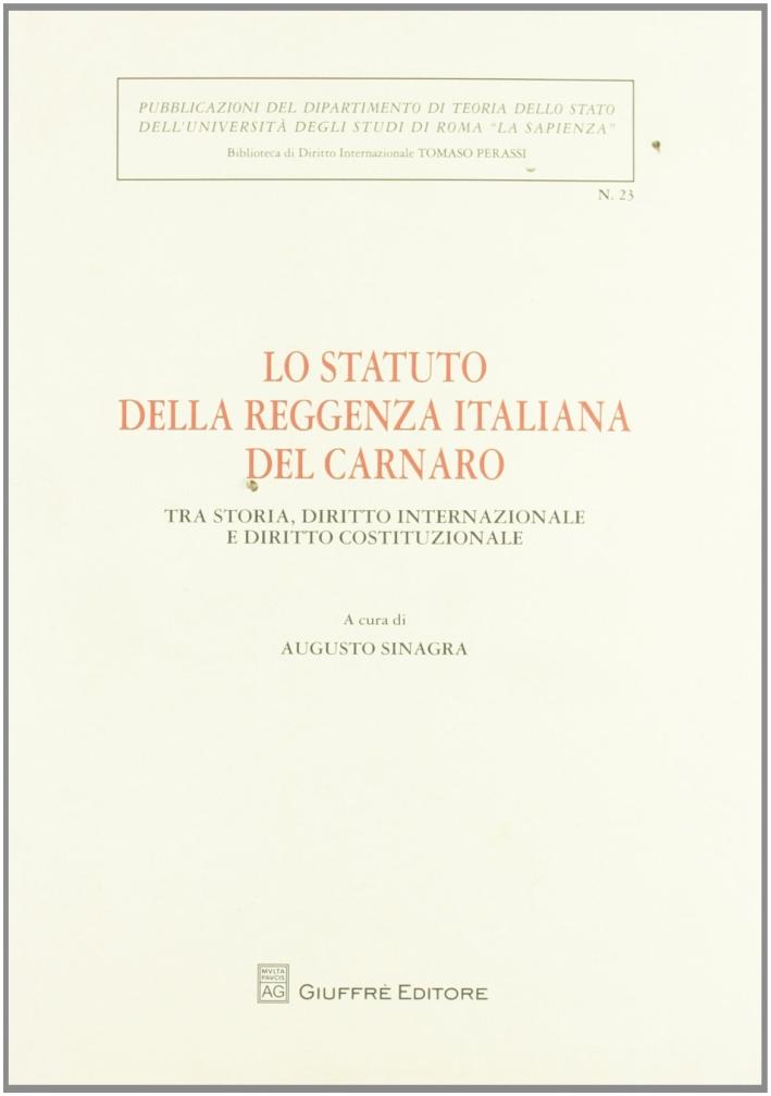 Lo Statuto della Reggenza italiana del Carnaro. Tra storia, diritto internazionale e diritto costituzionale. Atti del Convegno (Roma, 21 ottobre 2008)
