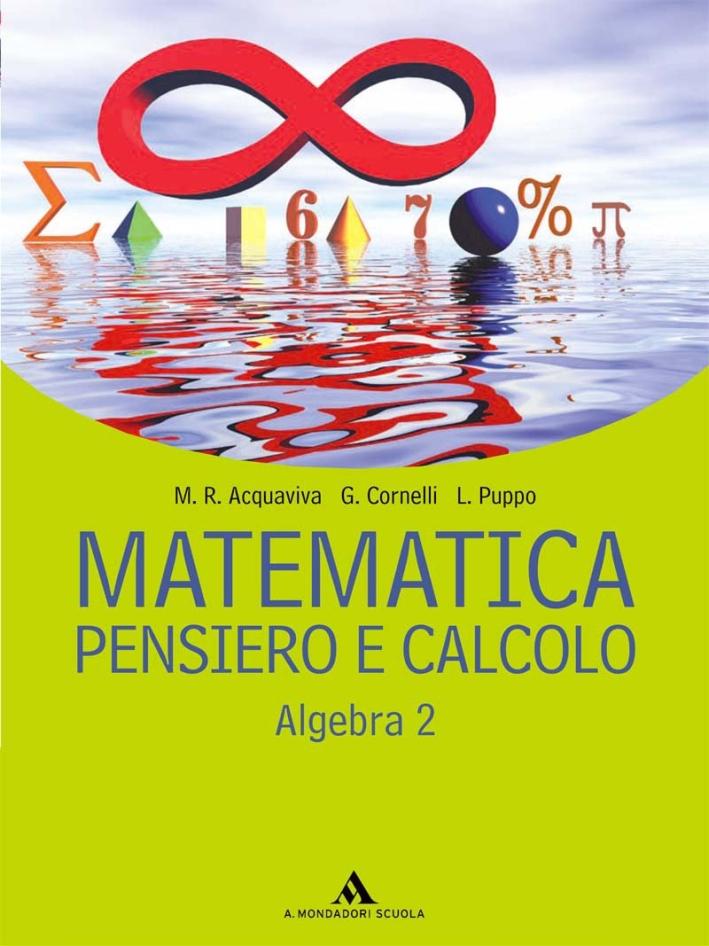 Matematica pensiero e calcolo. Algebra. Per le Scuole superiori. Vol. 2