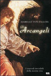 Gli Arcangeli. I Custodi Invisibili delle Nostra Vita