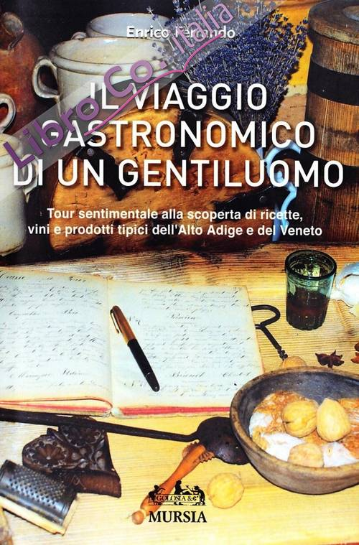 Il viaggio gastronomico di un distinto gentiluomo. Tour sentimentale alla scoperta di ricette, vini e prodotti tipici dell'Alto Adige e del Veneto