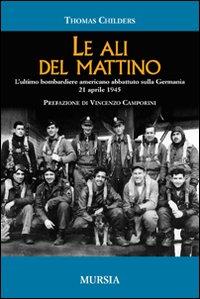 Le Ali del Mattino. L'Ultimo Bombardiere Americano Abbattuto sulla Germania 21 Aprile 1945