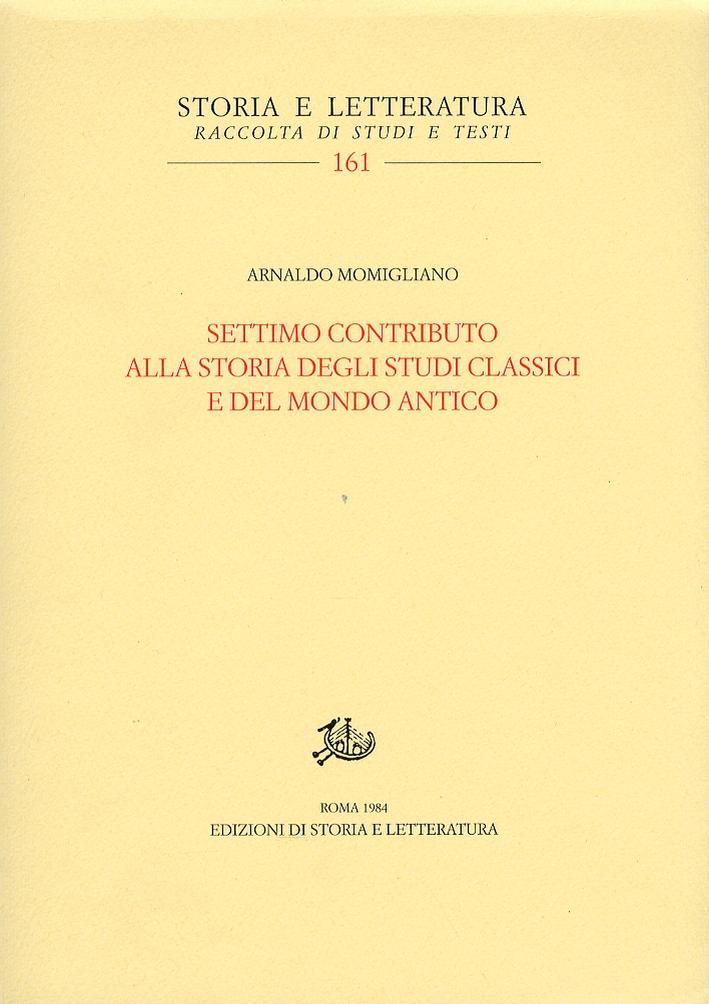 Settimo contributo alla storia degli studi classici e del mondo antico. [Edizione italiana e inglese]