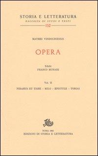 Opera. Vol. 2: Piramus et Tisbe-Milo-Epistule-Tobias