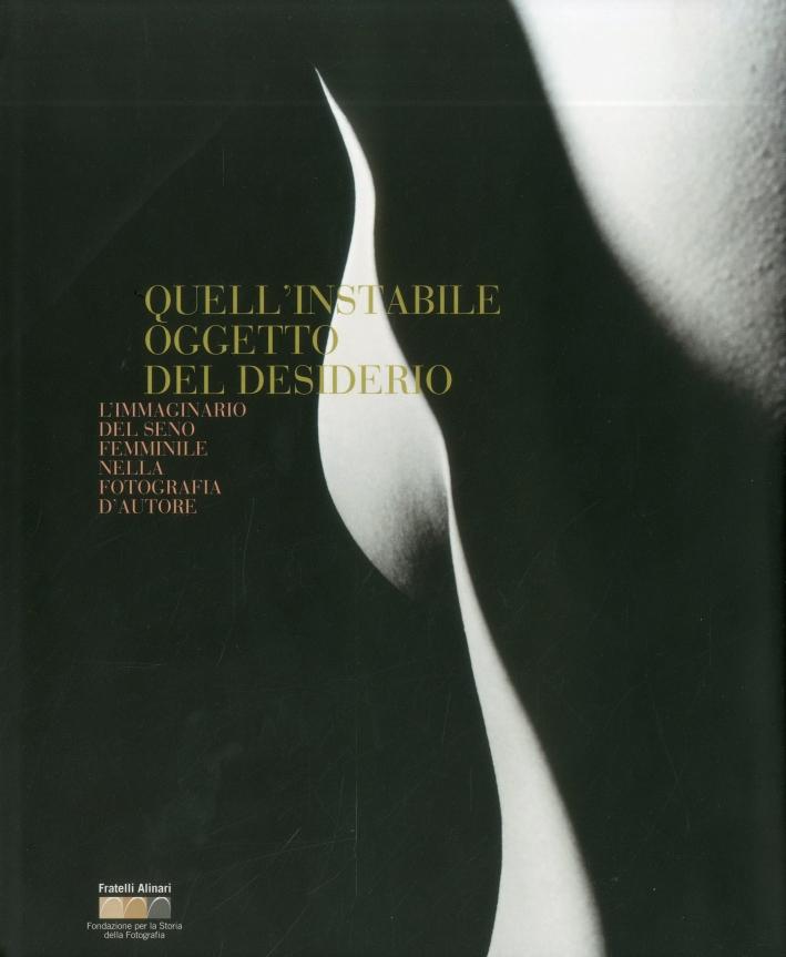 Quell'instabile oggetto del desiderio. L'immaginario del seno femminile nella fotografia d'autore. Ediz. italiana e inglese