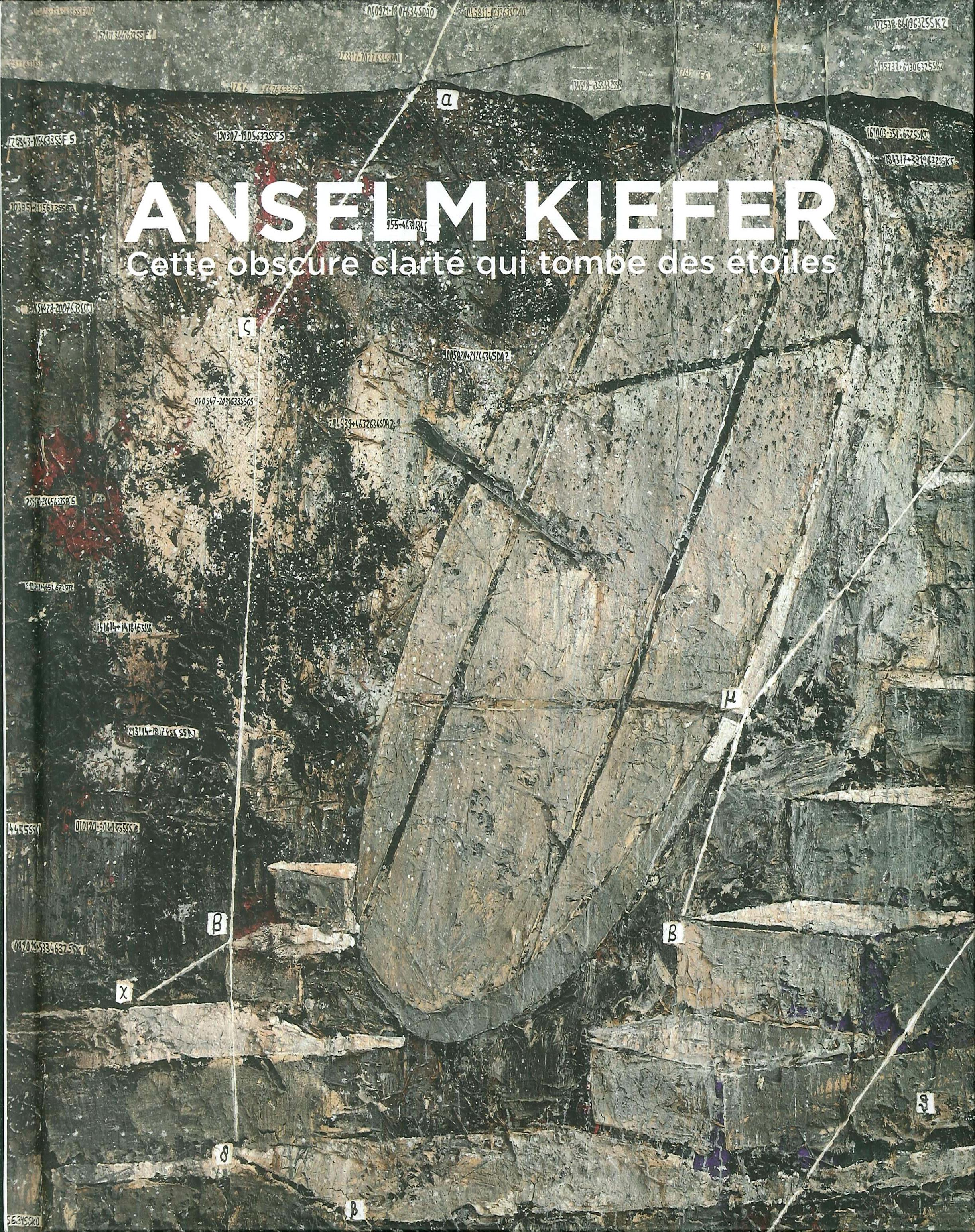 Anselm Kiefer. Cette obscure clartè qui tombe des étoiles