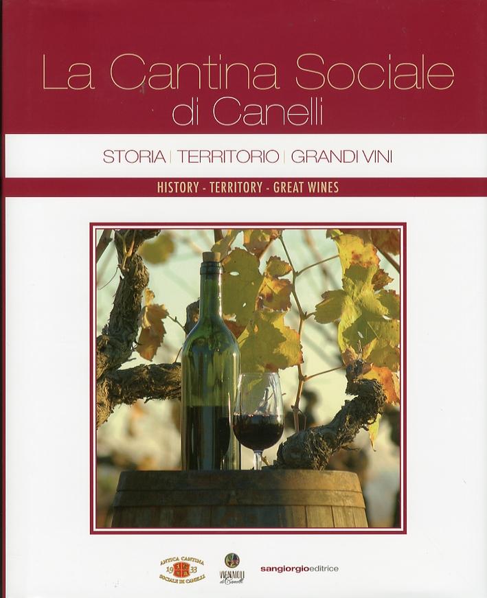 La Cantina Sociale di Canelli. Storia, Territorio, Grandi Vini. History, Territory, Great Wines