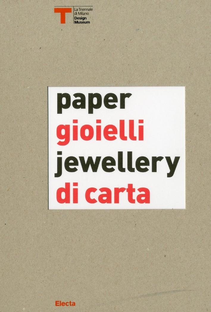 Gioielli di carta-Paper jewellery. Catalogo della mostra (Milano, 16 settembre-25 ottobre 2009). Ediz. bilingue