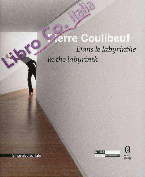 Pierre Coulibeuf. Dans le Labyrinthe­in the Labyrinth