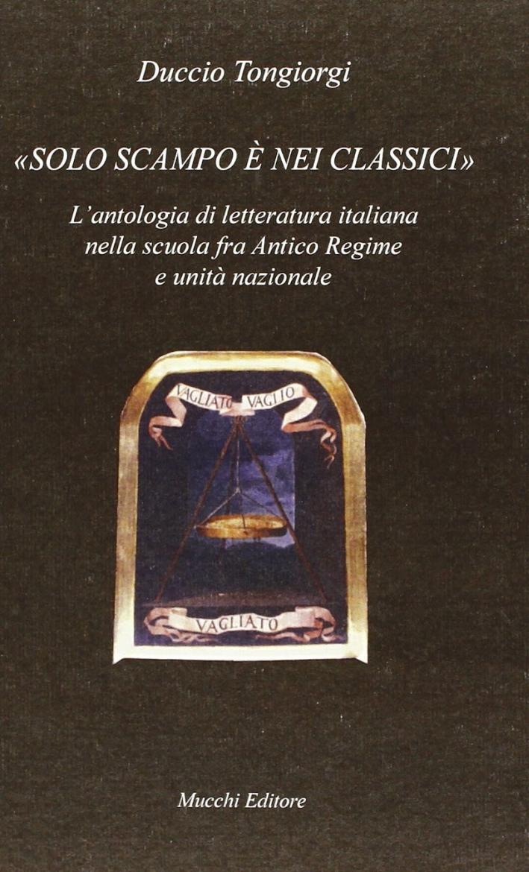 Solo scampo è nei classici. L'antologia di letteratura italiana nella scuola fra Antico Regime e unità nazionale