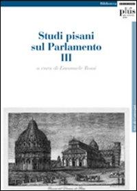 Studi pisani sul Parlamento. Vol. 3