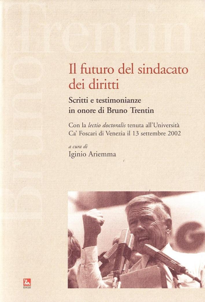 Il futuro del sindacato dei diritti. Scritti e testimonianze in onore di Bruno Trentin