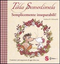 Tilda Semedimela. Semplicemente inseparabili! Con adesivi. Ediz. illustrata. Vol. 2