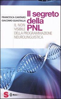 I Segreti della Pnl. Il non Visibile della Programmazione Neurolingui Stica