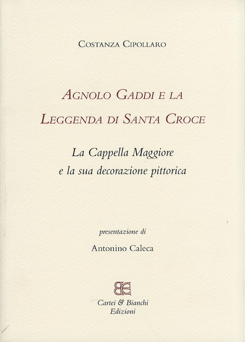 Agnolo Gaddi e la Leggenda di Santa Croce. La Cappella Maggiore e la Sua Decorazione Pittorica