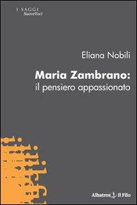 Maria Zambrano. Il pensiero appassionato