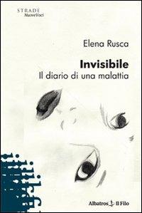 Invisibile. Il Diario di una Malattia