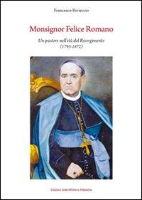 Monsignor Felice Romano. Un pastore nell'età del Risorgimento (1793-1872)