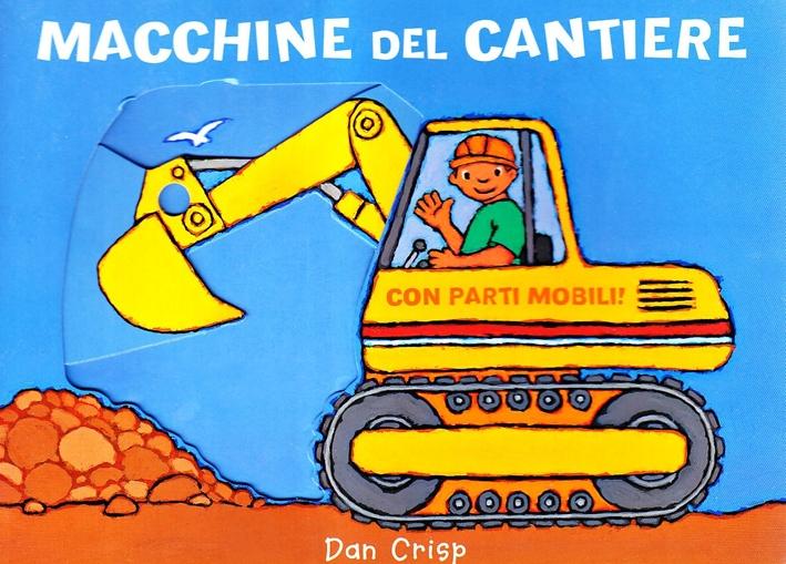 Macchine del cantiere. Ediz. illustrata