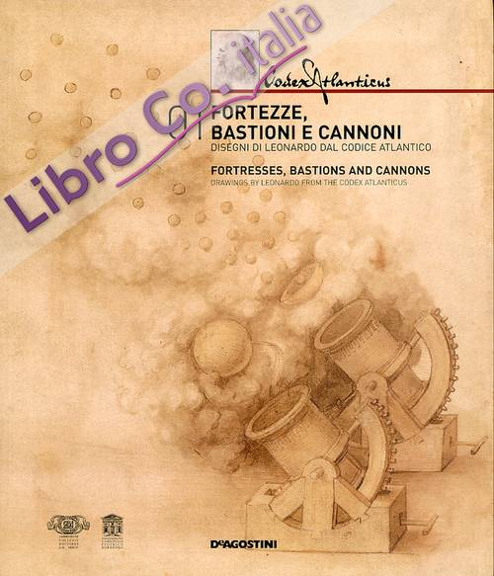 Fortezze, Bastioni e Cannoni. Disegni di Leonardo dal Codice Atlantico
