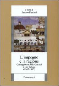 L'impegno e la ragione. Carteggio tra Aldo Garosci e Leo Valiani (1947-1983)
