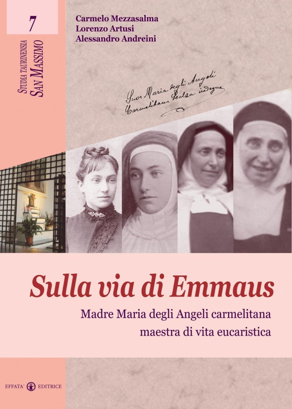 Sulla via di Emmaus. Madre Maria degli angeli carmelitana maestra di vita eucaristica
