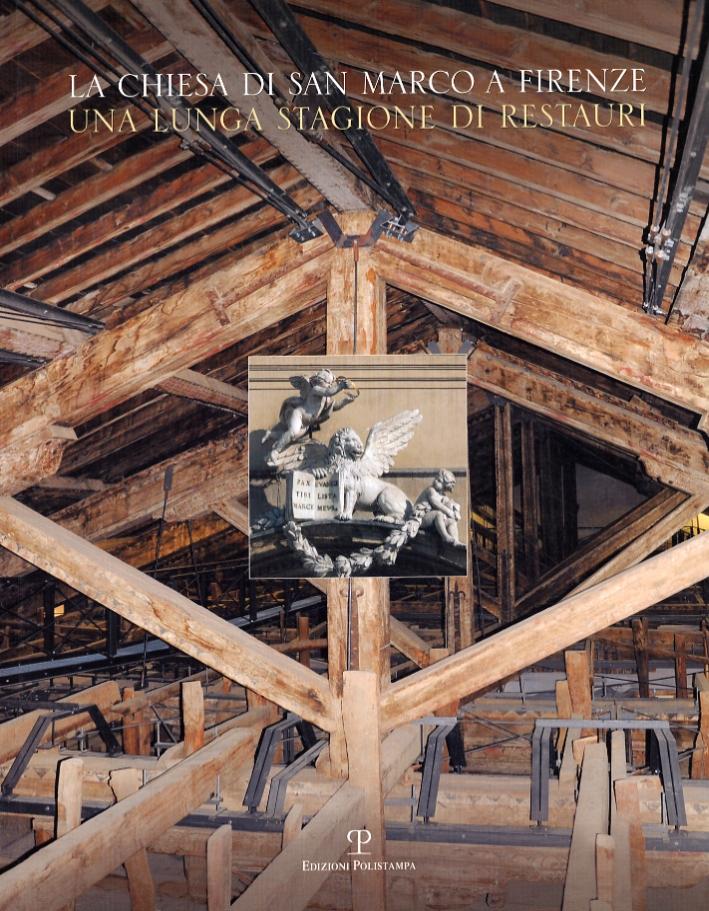 La Chiesa di San Marco a Firenze. Una Lunga Stagione di Restauri