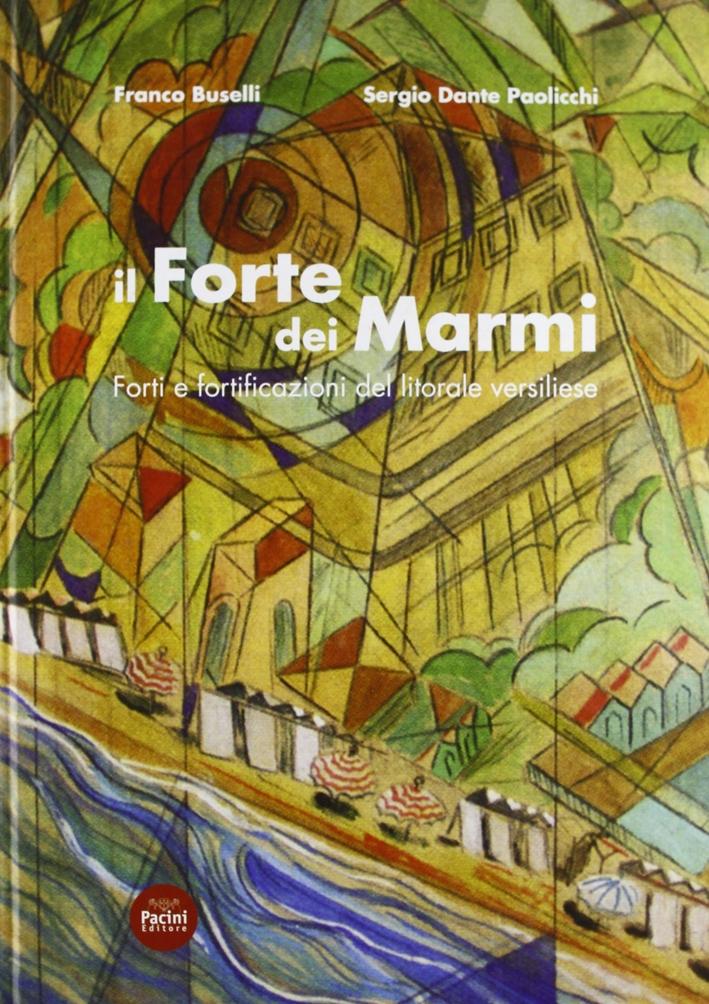 Il Forte dei Marmi. Forti e Fortificazioni del Litorale Versiliese
