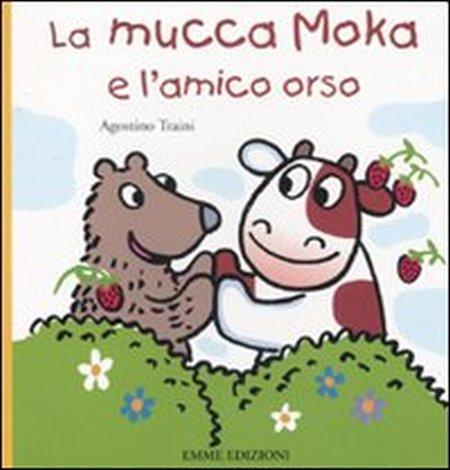 La mucca Moka e l'amico orso. Ediz. illustrata