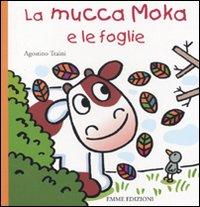 La mucca Moka e le foglie. Ediz. illustrata