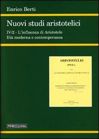Nuovi studi aristotelici. Ediz. multilingue. Vol. 4/2: L'influenza di Aristotele. L'età moderna e contemporanea