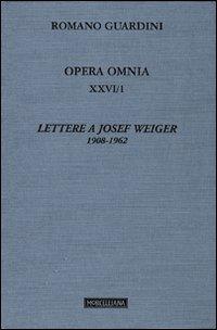 Opera omnia. Vol. 26/1: Lettere a Josef Weiger. 1908-1962