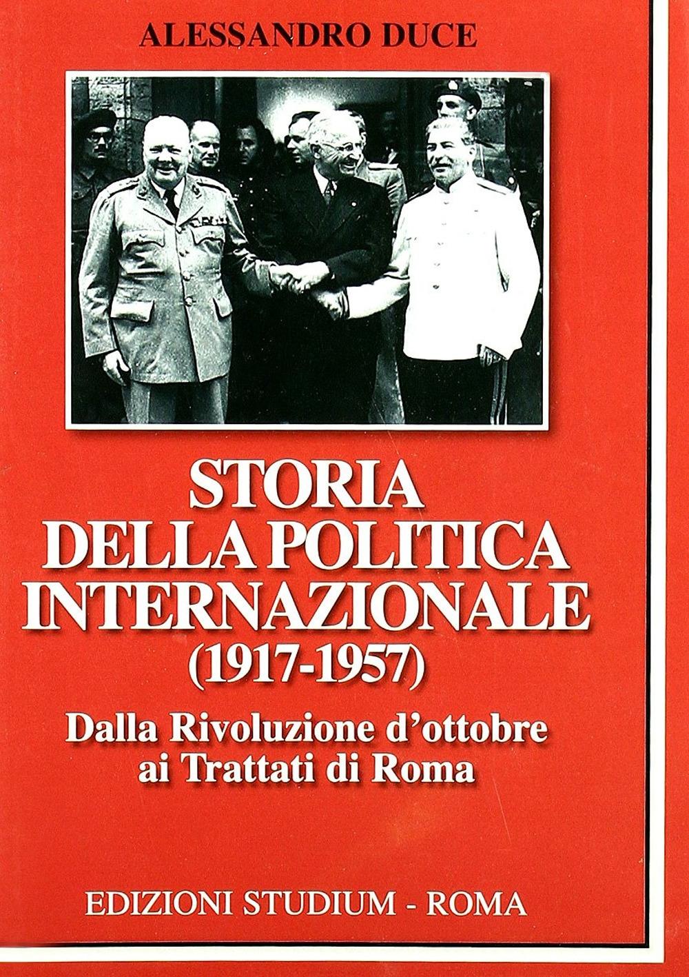 Storia della politica internazionale (1917-1957). Vol. 1: Dalla Rivoluzione d'ottobre ai Trattati di Roma