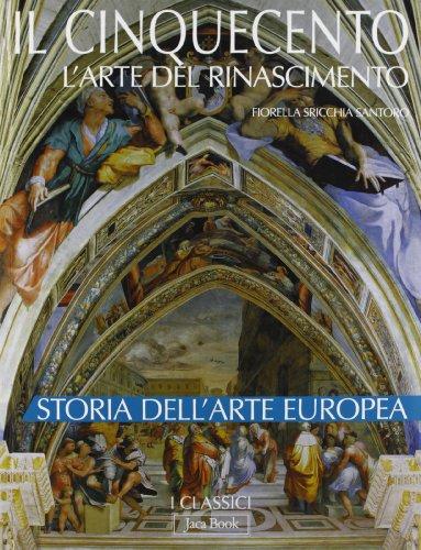 Il Cinquecento. L'arte del Rinascimento. Storia dell'arte europea