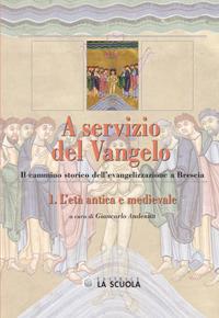 A servizio del Vangelo. L'età antica e medievale. Il cammino storico dell'evangelizzazione a Brescia. Vol. 1