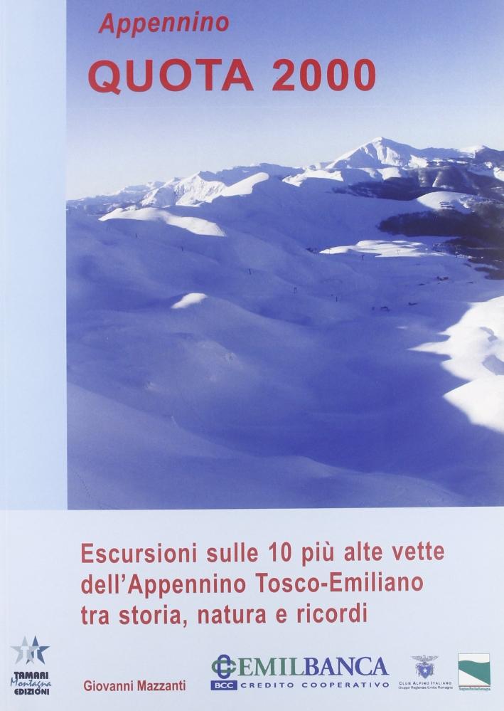 Appennino Quota 2000. Escursioni sulle 10 più Alte Vette dell'Appennino Tosco-Emiliano tra Storia, Natura e Ricordi