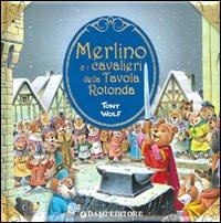Merlino e i cavalieri della tavola rotonda. Ediz. illustrata