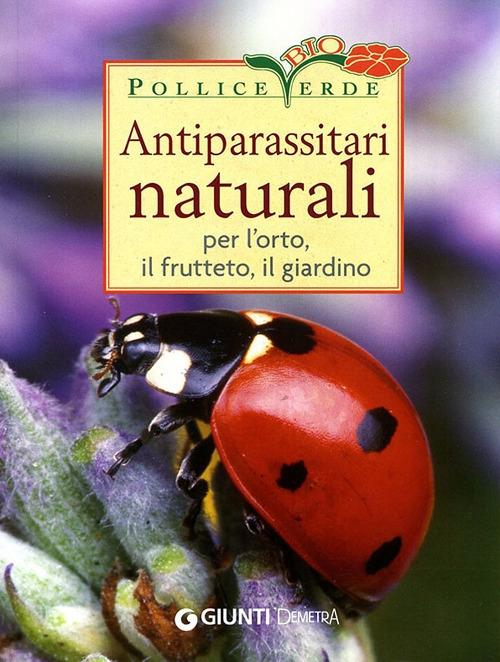 Antiparassitari naturali per l'orto, il frutteto, il giardino