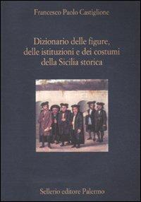Dizionario delle figure, delle istituzioni e dei costumi della Sicilia storica.