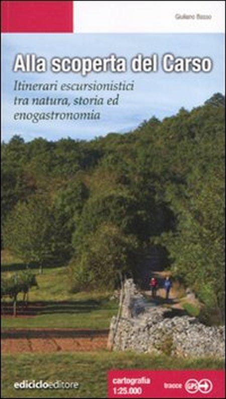 Alla scoperta del Carso. Itinerari escursionistici tra natura, storia ed enogastronomia.