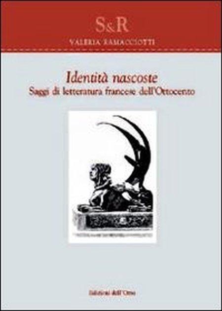 Identità nascoste. Saggi di letteratura francese dell'Ottocento. Ediz. multilingue.