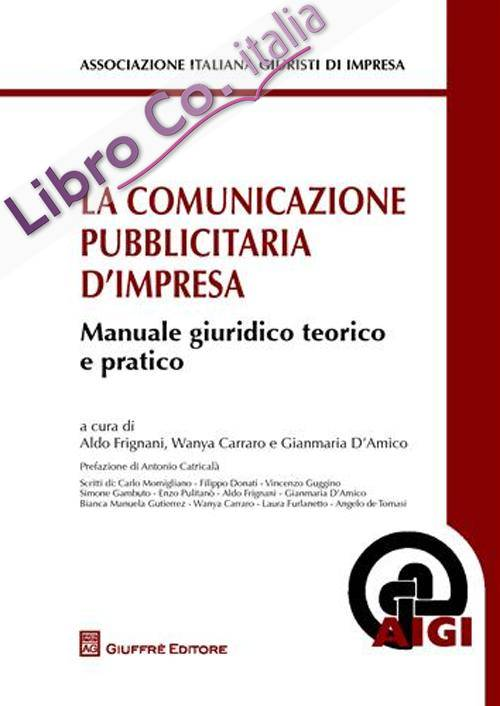 La Comunicazione Pubblicitaria d'Impresa. Manuale Giuridico Teorico e Pratico.