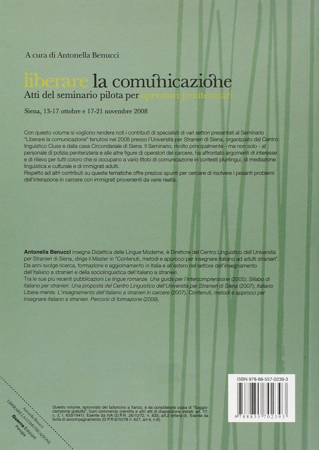 Liberare la comunicazione. Atti del Seminario pilota per operatori penitenziari (Siena, 13-17 ottobre e 17-21 novembre 2008)