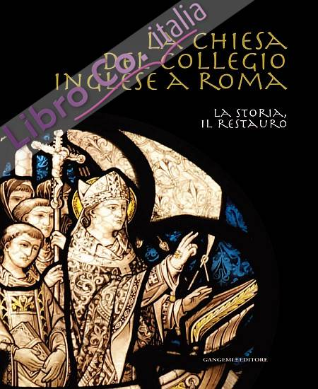 La Chiesa del Collegio Inglese a Roma. La Storia, il Restauro. [Brossura].