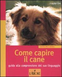 Come capire il cane. Guida alla comprensione del suo linguaggio.