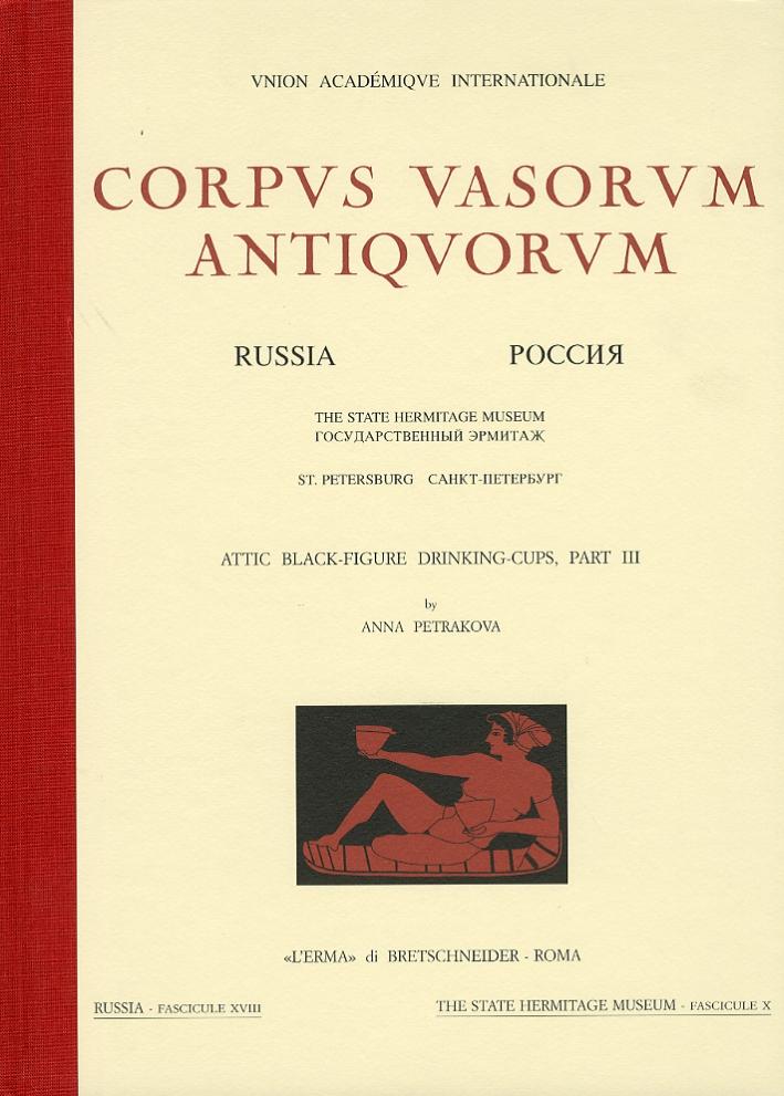 Corpus Vasorum Antiquorum. Russia. Vol. 18. St. Petersburg. The State Hermitage Museum. Attic black figure drinking cups. Parte III