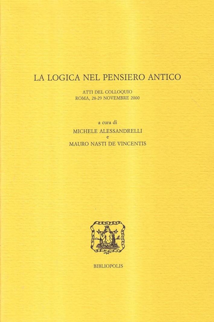 La logica nel pensiero antico. Atti del colloquio (Roma, 28-29 novembre 2000)